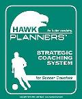 Hawk Planners for Soccer Coaches Strategic Coaching System for Soccer Coaches