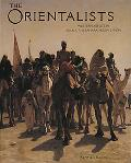 Orientalists Western Artists In Arabia, The Sahara, Persia & India