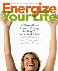 Energize Your Life A Three-week Plan to Change the Way You Look, Feel & Live