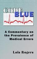 Code Blue : A Commentary on the prevelance of medical Errors