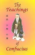 Teachings of Confucius The Analects, The Great Learning, The Doctrine of the Mean
