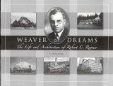 Weaver of Dreams: The Life and Architecture of Robert C. Reamer