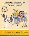 Lakhotiya Woglaka Po! - Speak Lakota! Level 2 Lakota Language Textbook