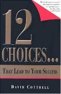 12 Choices ... That Lead to Your Success - David Cottrell - Paperback