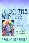 Undo the Winter The Odyssey of Sonny-bob Culpepper