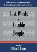 Last Words of Notable People : Final Words of More than 3500 Noteworthy People Throughout Hi...