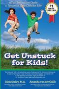 Get Unstuck for Kids : A Fun, Interactive Guide to Empower Your Child for Life