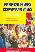 Performing Communities Grassroots Ensemble Theaters Deeply Rooted in Eight U.s. Communities
