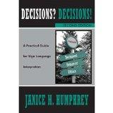Decisions? Decisions! A Practical Guide for Sign Language Interpreters: Second Edition