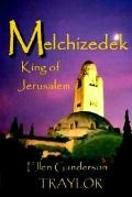 Melchizedek - King Of Jerusalem