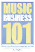 Music Business 101 For Aspiring Producers, Writers, Musicians, Singers, And Future Record Mo...