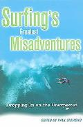 Surfings Greatest Misadventures Dropping in on the Unexpected