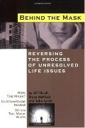Behind the Mask: Reversing the Process of Unresolved Life Issues