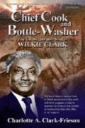 Chief Cook and Bottle-Washer : The Unconquerable Soul of Wilkie Clark