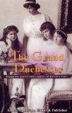 Grand Duchesses: Daughters and Granddaughters of Russia's Tsars