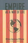Empire As a Way of Life An Essay on the Causes and Character of America's Present Predicamen...