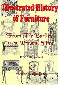 Illustrated History of Furniture From the Earliest to the Present Time