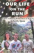 Our Life on the Run A Story of Running 50 Marathons in 50 States  a Family Quest