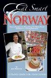 Eat Smart in Norway: How to Decipher the Menu, Know the Market Foods & Embark on a Tasting A...