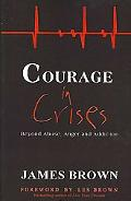 Courage in Crises: Beyond Abuse, Anger and Addiction
