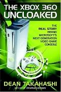 Xbox 360 Uncloaked The Real Story Behind Microsoft's Next-generation Video Game Console