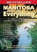 Manitoba Book of Everything: Everything You Wanted to Know About Manitoba and Were Going to ...