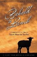 Behold the Lamb : A Scripture-based, Modern, Messianic Passover Memorial 'Avodah (Haggadah)