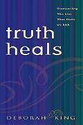 Truth Heals Dismantling the Lies That Make Us Sick