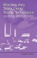 Winning Jury Trials Using Acting Techniques: (Just like Perry Mason and Ben Matlock!)