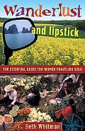 Wanderlust and Lipstick The Essential Guide for Women Traveling Solo