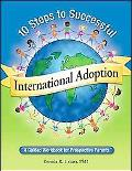 10 Steps to Successful International Adoption A Guided Workbook for Prospective Parents