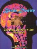 BRAIN DESIRE Sex, Drugs, and Rock 'N Roll in the Brain