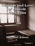 Legends and Lore of Illinois: Case Files Volume 1