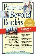 Patients beyond Borders Singapore Edition: Everybody's Guide to Affordable, World-Class Medi...