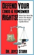 Defend Your Condo and Homeowner Rights!: What You Must Do when the Board Turns Your Life Ups...