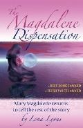 Magdalene Dispensation: Mary Magdalene Returns to Tell the Rest of the Story