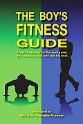 The Boy's Fitness Guide: Expert Coaching for the Young Man Who Wants to Look and Feel His Best