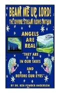 Angels Are Real: They Are in Our Skies and before Our Eyes