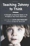 Teaching Johnny to Think: A Philosophy of Education Based on the Principles of Ayn Rand's Ob...