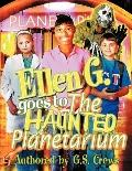Ellen G. Goes To The Haunted Planetarium