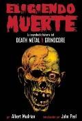 Eligiendo Muerte: La improbable historia del death metal y grindcore (Choosing Death Spanish...