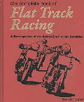 The Complete Book Of Flat Track Racing