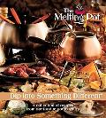 The Melting Pot: Dip Into Something Different: A Collection of Recipes from Our Fondue Pot t...