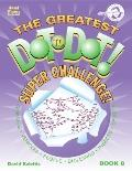 The Greatest Dot-to-Dot Super Challenge Book 8 (Greatest Dot-To-Dot! Super Challenge)