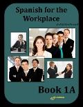 Spanish for the Workplace Book 1A