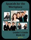 Spanish for the Workplace, Leader's Guide Book 1B