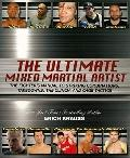 The Ultimate Mixed Martial Artist: The Fighter's Manual to Striking Combinations, Takedowns,...
