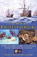 The World's Richest Wrecks: A Wreck Diver's Guide to Gold and Silver Treasures of the Seas
