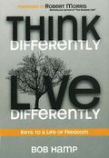 Think Differently Live Differently: Keys to a Life of Freedom