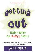 Getting Out: Expert Advice for Today's Teens !